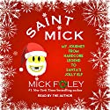 Saint Mick: My Journey From Hardcore Legend to Santa's Jolly Elf Audiobook by Mick Foley Narrated by Mick Foley