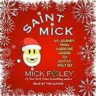 Saint Mick: My Journey From Hardcore Legend to Santa's Jolly Elf Hörbuch von Mick Foley Gesprochen von: Mick Foley