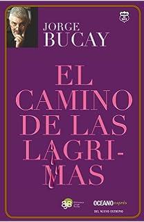 El camino de las lágrimas (Biblioteca Jorge Bucay) (Spanish Edition)