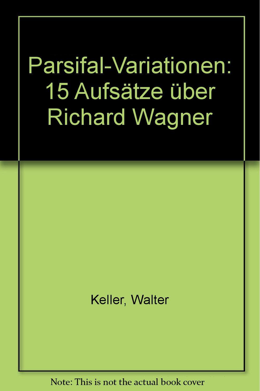 Parsifal-Variationen: 15 Aufsätze über Richard Wagner Gebundenes Buch – 1. Januar 1979 Walter Keller Schneider Hans 3795202876