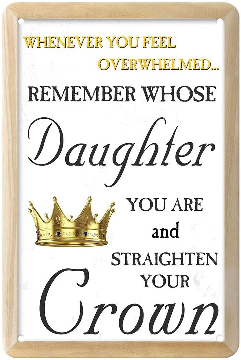 Metal Tin Signs - Whenever You Feel Overwhelmed Remember Whose Daughter You are and Straighten Your Crown - Aluminum Sign for Cafe Home Bar Pub Garage Hotel Garden Wall Decor Art