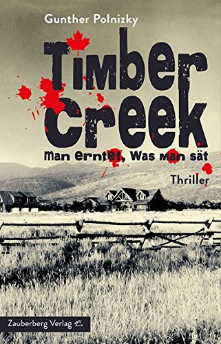 Timber Creek. Man erntet, was man sät: Thriller