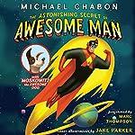 The Astonishing Secret of Awesome Man | Michael Chabon,Jake Parker