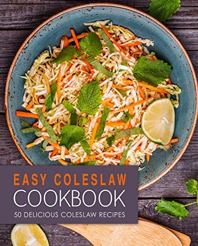 Easy Coleslaw Cookbook: 50 Delicious Coleslaw Recipes