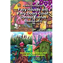 Big Kids Coloring Book: Fairy Houses & Fairy Doors 2016 Cover Contest Entries: Colored Contest Entries for the Covers for Volume 3 & 4