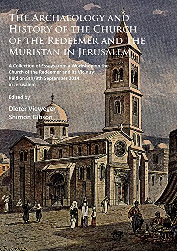 The Archaeology and History of the Church of the Redeemer and the Muristan in Jerusalem: A Collection of Essays from a Workshop on the Church of the ... held on 8th/9th September 2014 in Jerusalem