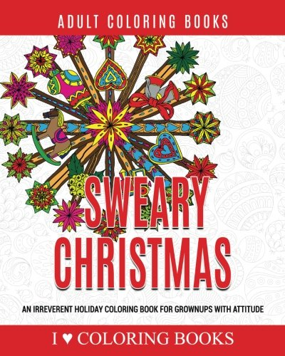 - Amazon.com: Sweary Christmas: An Irreverent Holiday Coloring Book For  Grownups With Attitude (Humorous Coloring Books For Grown Ups) (Volume 7)  (9781540729606): Coloring Books, I Love, Books Press, Adult Coloring: Books
