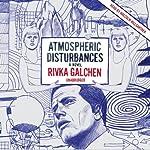 Atmospheric Disturbances | Rivka Galchen