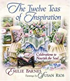 img - for The Twelve Teas of Inspiration: Celebrations to Nourish the Soul book / textbook / text book