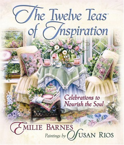 The Twelve Teas of Inspiration: Celebrations to Nourish the Soul