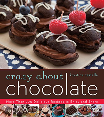 Crazy About Chocolate: More than 200 Delicious Recipes to Enjoy and -