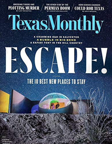 (Texas Monthly Magazine June 2019 THE 10 BEST NEW PLACES TO STAY)