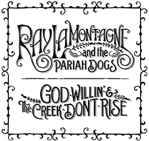 Ray Lamontagne The Pariah Dogs God Willin The Creek Dont