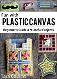 Fun with Plastic Canvas: Beginner's Guide & 9 Useful Projects (Tiger Road Crafts Book 15)