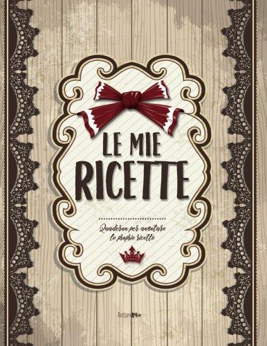 Le Mie Ricette Copertina flessibile – 16 lug 2017 Ricettario Mio Createspace Independent Pub 1548943339 Self-Help / Journaling