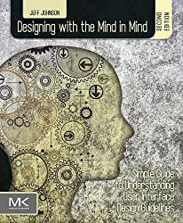 Designing with the Mind in Mind: Simple Guide to Understanding User Interface Design Guidelines