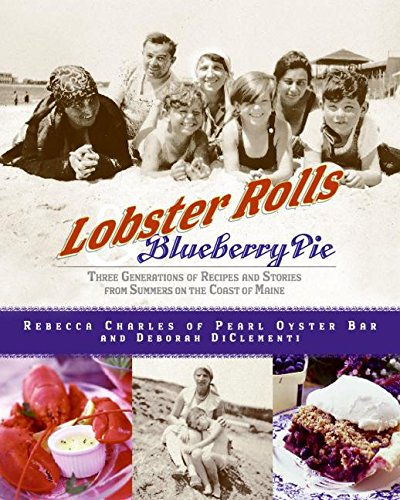 Lobster Rolls And Blueberry Pie  Three Generations Of Recipes And Stories From Summers On The Coast Of Maine