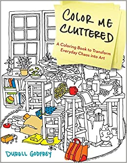 color me cluttered a coloring book to transform everyday chaos into art durell godfrey 9780399183652 amazoncom books - Color Me Books