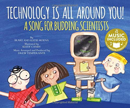 Technology Is All Around You!: A Song for Budding Scientists (My First Science Songs: STEM)