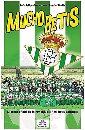 Mucho Betis Cómic Oficial De La Historia Del Real Betis Balompié Spanish Edition 9788492573219 Campuzano Diaz Luis Felipe Books