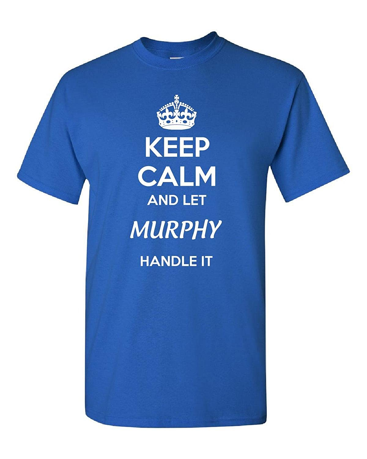 Keep Calm And Let Murphy Handle It - Adult Shirt