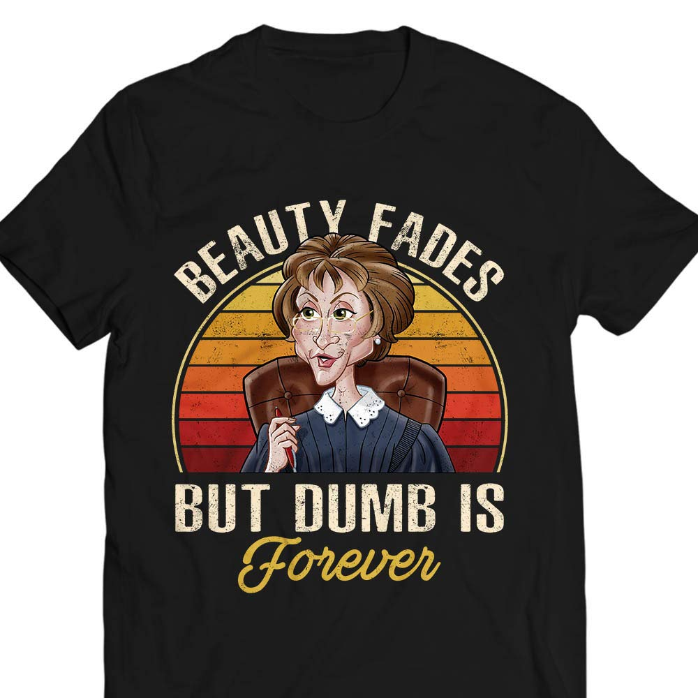 Judy Quotes Judge Beauty Fades But Dumb Is Forever T Shirt Tank Top Swe
