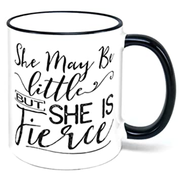 Amazoncom She May Be Little But She Is Fierce Coffee Mug Gift
