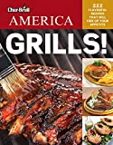 Char-Broil America Grills! 222 Flavorful Recipes That Will Fire Up Your Appetite (Creative Homeowner) Delicious, Easy-to-Follow Recipes for Snacks, Mains, Sides, & Desserts, with Over 250 Photos