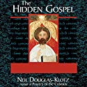 The Hidden Gospel: Decoding the Message of the Aramaic Jesus Speech by Neil Douglas-Klotz Narrated by Neil Douglas-Klotz