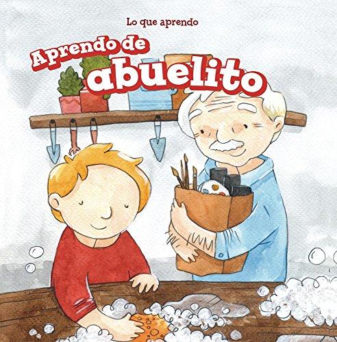 Aprendo de abuelito (I Learn from My Grandpa) (Lo Que Aprendo/ the Things I Learn) por Lorraine Harrison