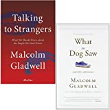 Malcolm Gladwell Collection 2 Books Set (Talking to Strangers [Hardcover], What the Dog Saw)