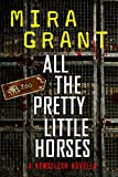 ll the Pretty Little Horses: A Newsflesh Novella Kindle Edition by Mira Grant  (Author)