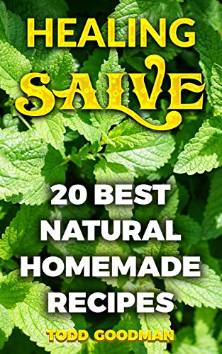 Healing Salve: 20 Best Natural Homemade Recipes by [Goodman, Todd  ]