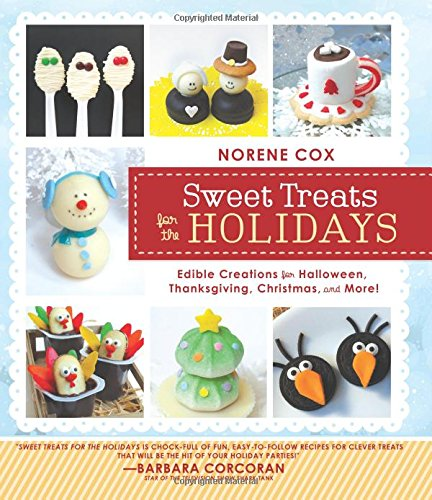 Sweet Treats for the Holidays: Edible Creations for Halloween, Thanksgiving, Christmas, and More ()