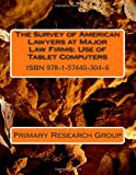 The Survey of American Lawyers at Major Law Firms : Use of Tablet Computers, Primary Research Group, 1574403044