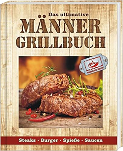 das ultimative maenner grillbuch