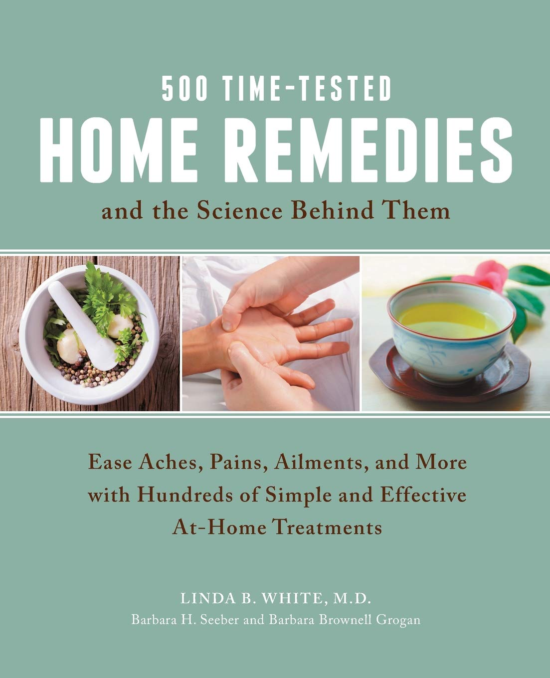 500 Time-Tested Home Remedies and the Science Behind Them: Ease Aches, Pains, Ailments, and More with Hundreds of Simple and Effective At-Home Treatments by Fair Winds Press