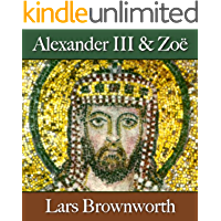 Alexander III and Zoë (912-920) (Byzantium: The Rise of the Macedonians Book 2)