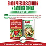 #10: Blood Pressure Solution & Dash Diet: 2 Books in 1 Bundle: The Ultimate Beginner's Guide to Naturally Lower Your Blood Pressure with 30 Proven Superfoods & Dash Diet Meal Plan Recipes