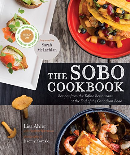 The Sobo Cookbook: Recipes from the Tofino Restaurant at the End of the Canadian Road by Lisa Ahier, Andrew Morrison