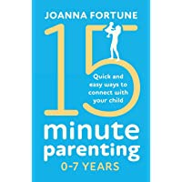 15-Minute Parenting 0-7 Years: Quick and easy ways to connect with your child (1)