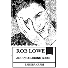 Rob Lowe Adult Coloring Book: Teen Idol of the 1980s and Handsome Actor, Gentleman and Hot Model Inspired Adult Coloring Book