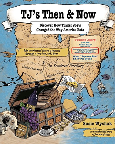 TJ's Then & Now: Discover How Trader Joe's Changed the Way America Eats by Susie Wyshak