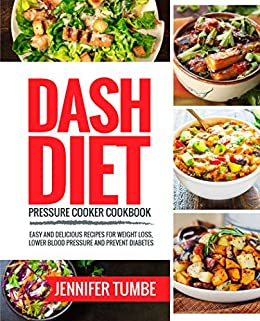 Dash diet pressure cooker cookbook easy and delicious recipes for dash diet pressure cooker cookbook easy and delicious recipes for weight loss lower blood forumfinder Choice Image