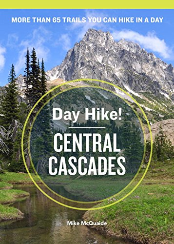 Day Hike  Central Cascades  3Rd Edition  More Than 65 Trails You Can Hike In A Day