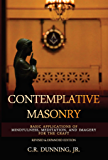 Contemplative Masonry: Basic Applications of Mindfulness, Meditation, and Imagery for the Craft (Revised & Expanded Edition)