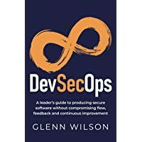 DevSecOps: A leader's guide to producing secure software without compromising flow, feedback and continuous improvement