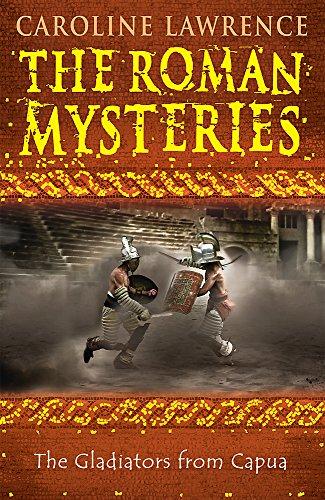 The Gladiators from Capua (The Roman Mysteries) (Vol -