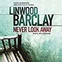 Never Look Away Hörbuch von Linwood Barclay Gesprochen von: Jeffrey Cummings