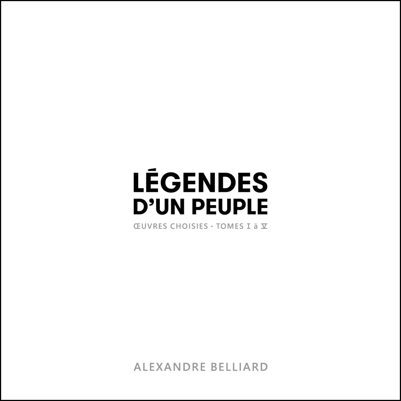 Légendes d'un peuple - oeuvres choisies, tomes I à V by Alexandre Belliard